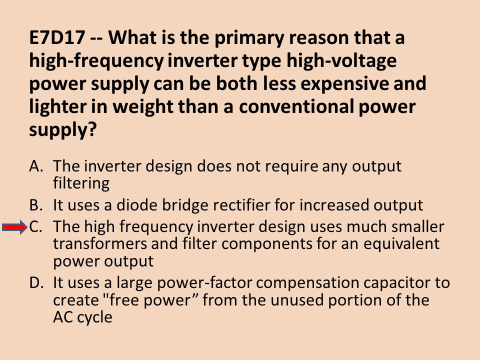 E7D17 -- What is the primary reason that a high-frequency inverter type high-voltage power supply can be both less expensive and lighter in weight than a conventional power supply