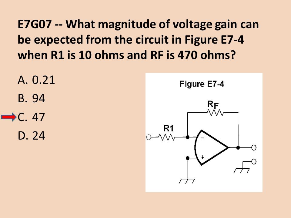 E7G07 -- What magnitude of voltage gain can be expected from the circuit in Figure E7-4 when R1 is 10 ohms and RF is 470 ohms