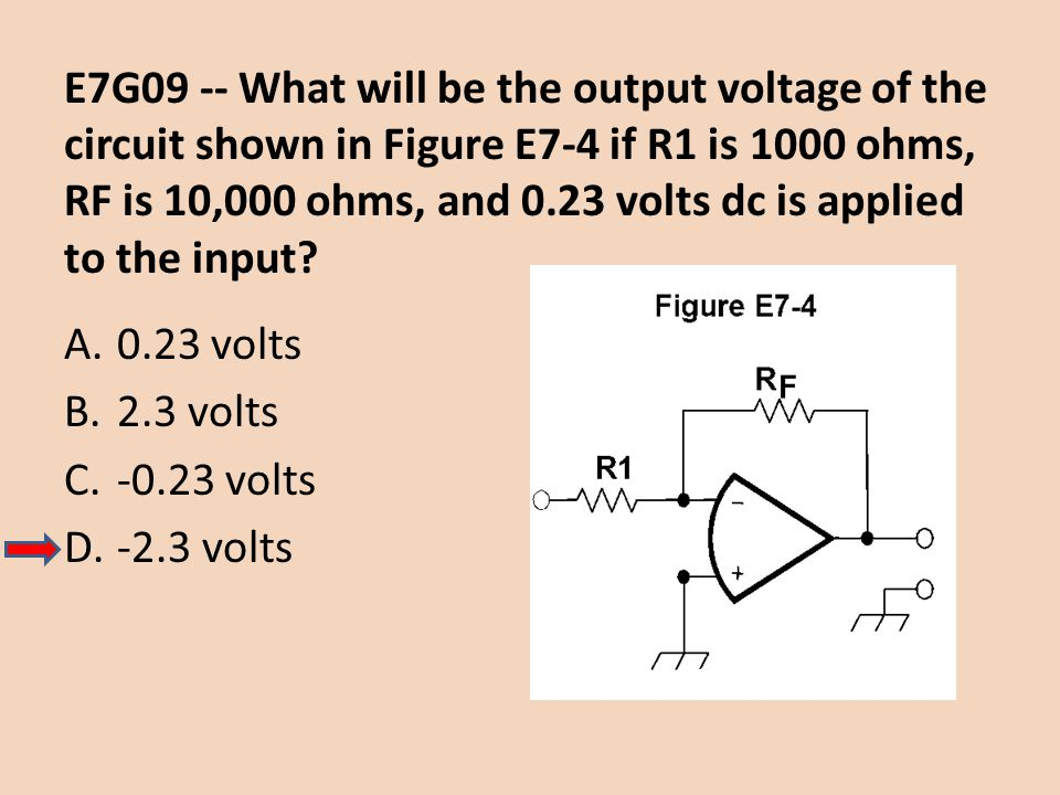 E7G09 -- What will be the output voltage of the circuit shown in Figure E7-4 if R1 is 1000 ohms, RF is 10,000 ohms, and 0.23 volts dc is applied to the input