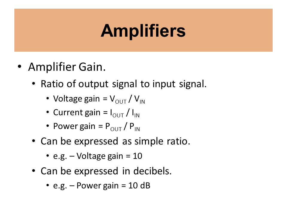 Amplifiers Amplifier Gain. Ratio of output signal to input signal.