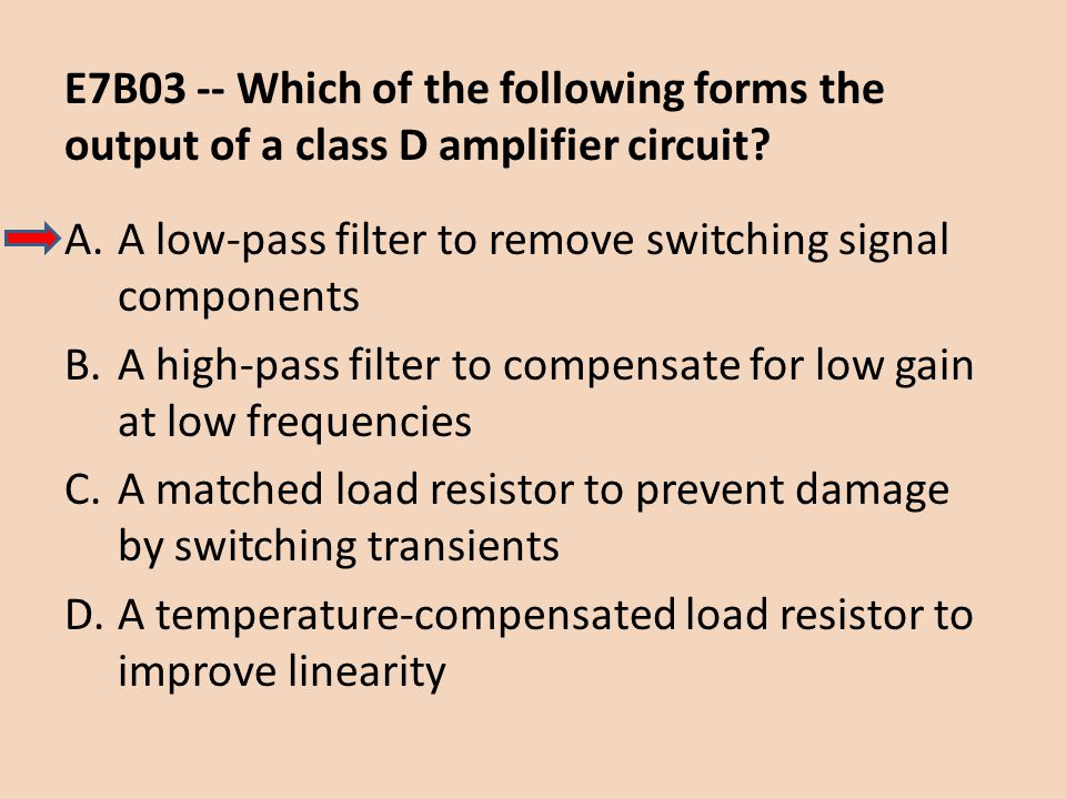 E7B03 -- Which of the following forms the output of a class D amplifier circuit