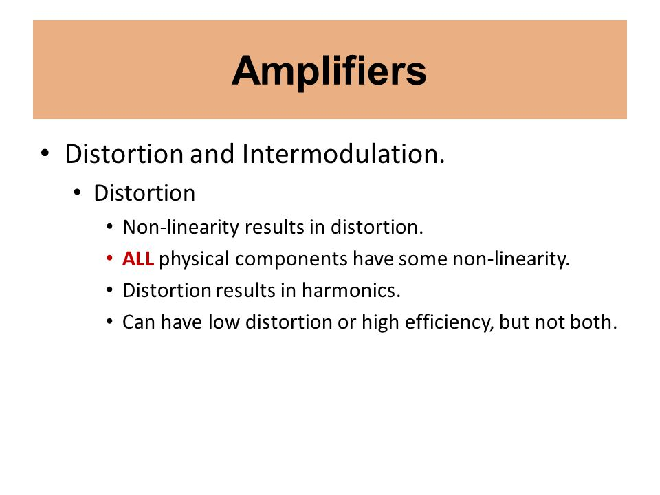 Amplifiers Distortion and Intermodulation. Distortion