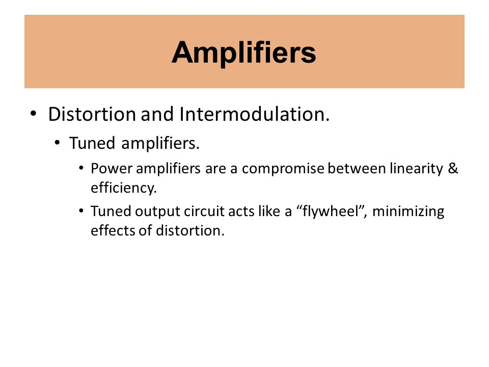 Amplifiers Distortion and Intermodulation. Tuned amplifiers.