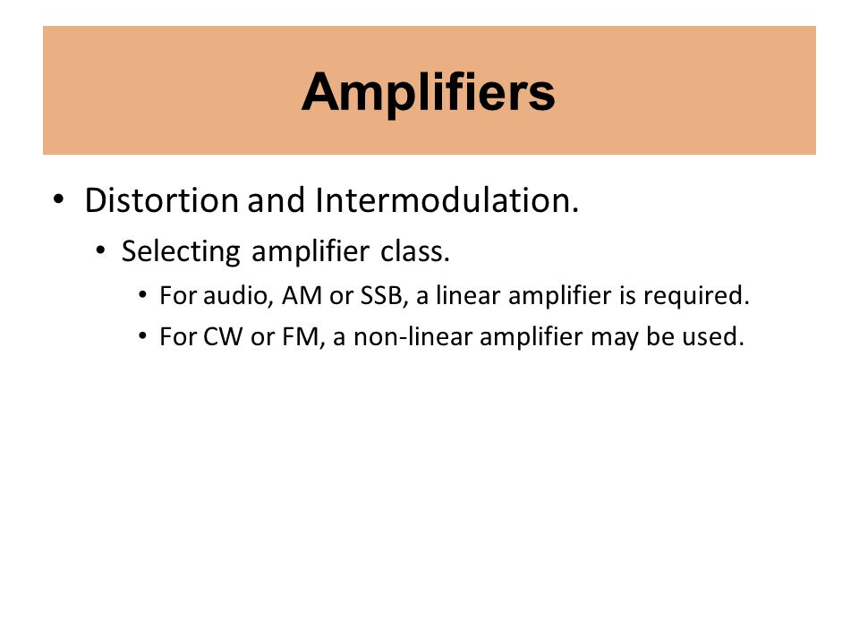 Amplifiers Distortion and Intermodulation. Selecting amplifier class.