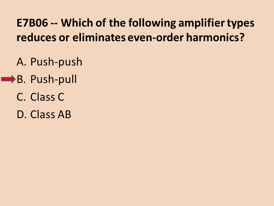 E7B06 -- Which of the following amplifier types reduces or eliminates even-order harmonics