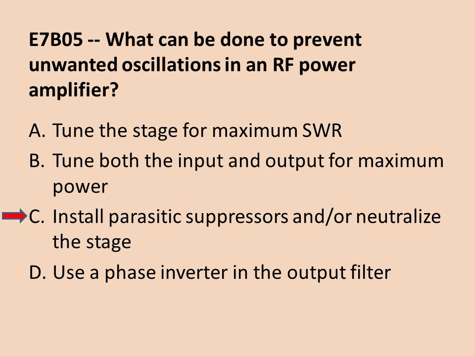 E7B05 -- What can be done to prevent unwanted oscillations in an RF power amplifier