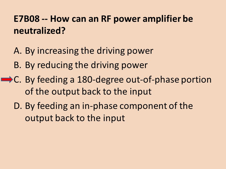 E7B08 -- How can an RF power amplifier be neutralized