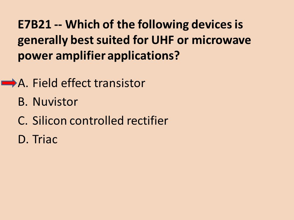 E7B21 -- Which of the following devices is generally best suited for UHF or microwave power amplifier applications