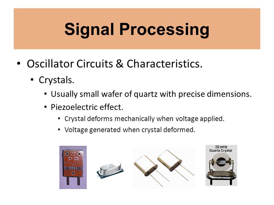 Signal Processing Oscillator Circuits & Characteristics. Crystals.