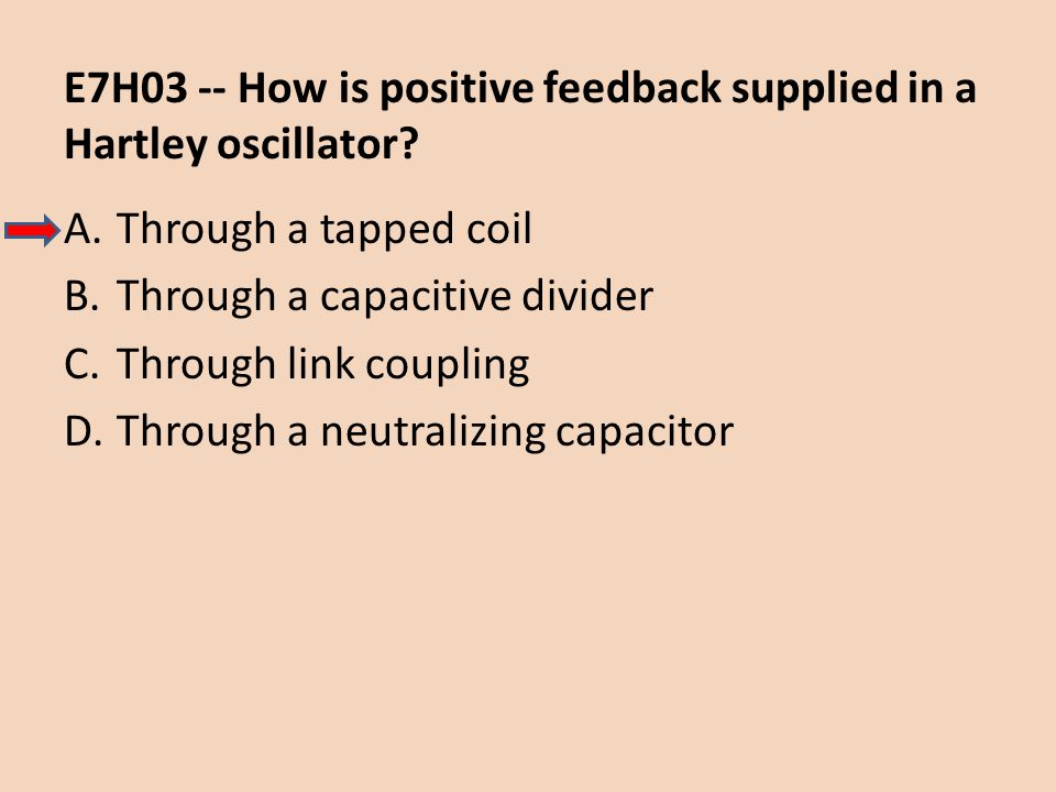 E7H03 -- How is positive feedback supplied in a Hartley oscillator