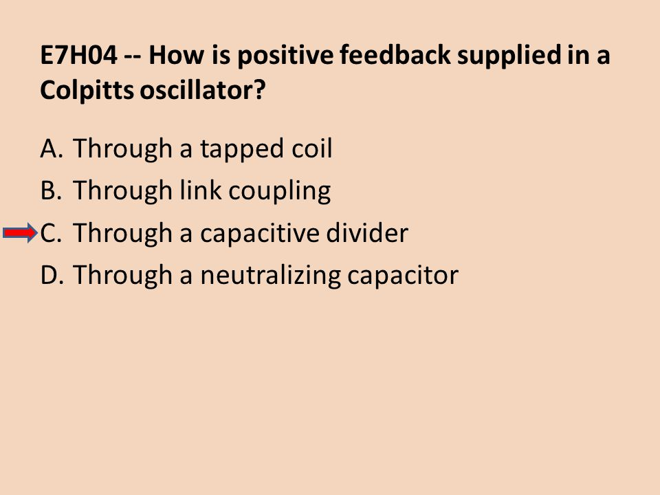 E7H04 -- How is positive feedback supplied in a Colpitts oscillator