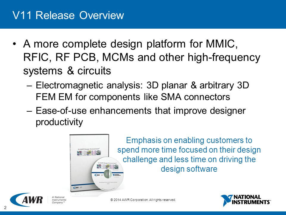 V11 Release Overview A more complete design platform for MMIC, RFIC, RF PCB, MCMs and other high-frequency systems & circuits.