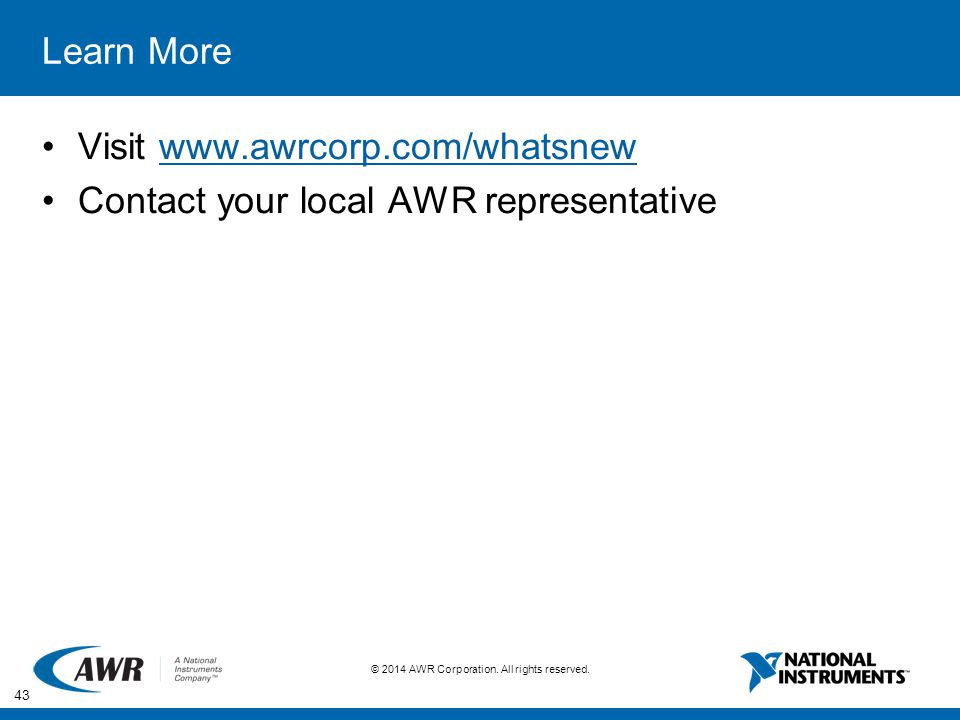 Learn More Visit www.awrcorp.com/whatsnew Contact your local AWR representative