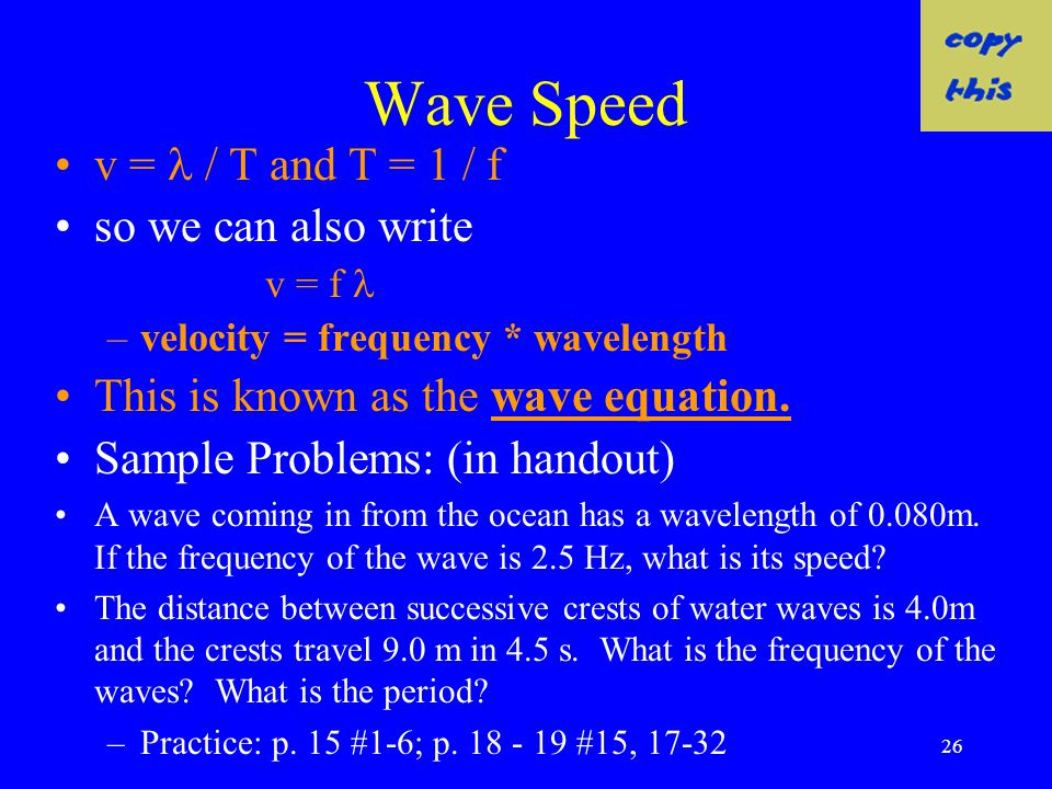 Wave Speed v =  / T and T = 1 / f so we can also write