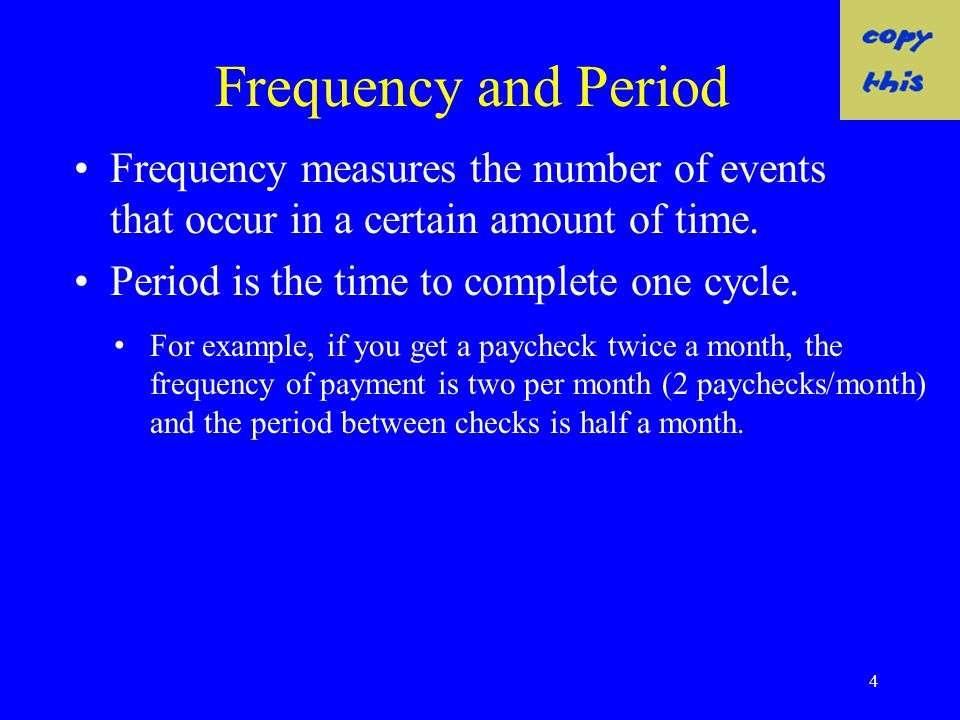Frequency and Period Frequency measures the number of events that occur in a certain amount of time.