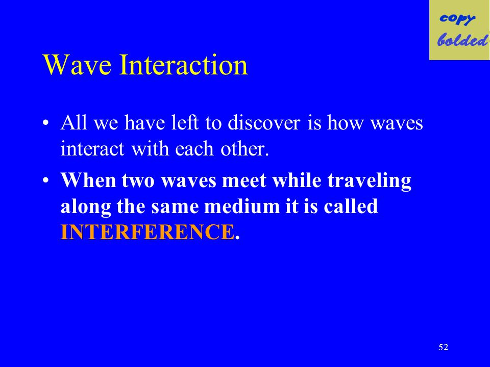 Wave Interaction All we have left to discover is how waves interact with each other.
