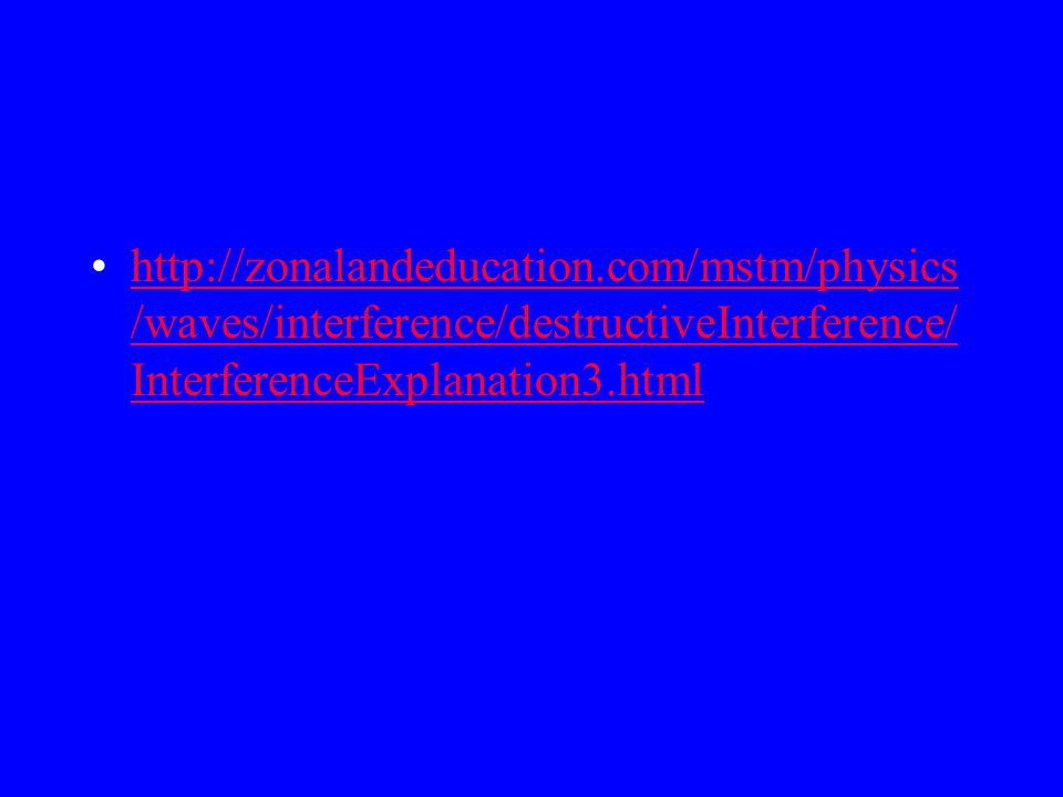 http://zonalandeducation.com/mstm/physics/waves/interference/destructiveInterference/InterferenceExplanation3.html