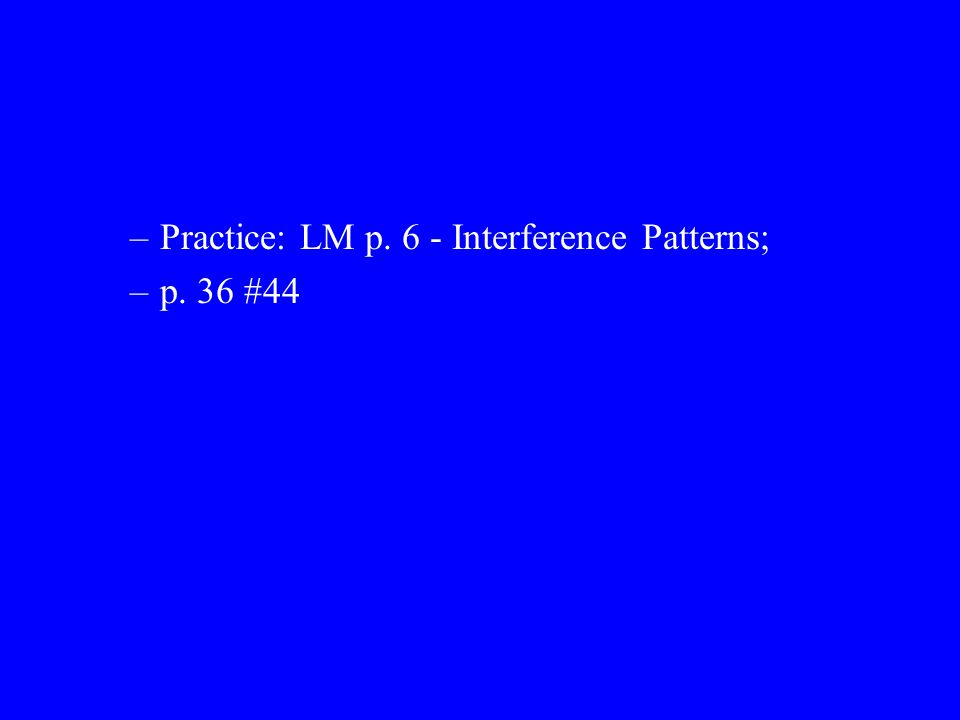 Practice: LM p. 6 - Interference Patterns;