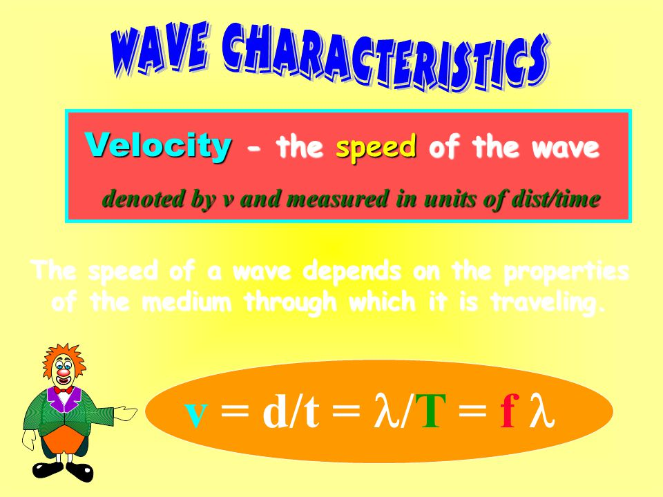 v = d/t = l/T = f l Velocity - the speed of the wave