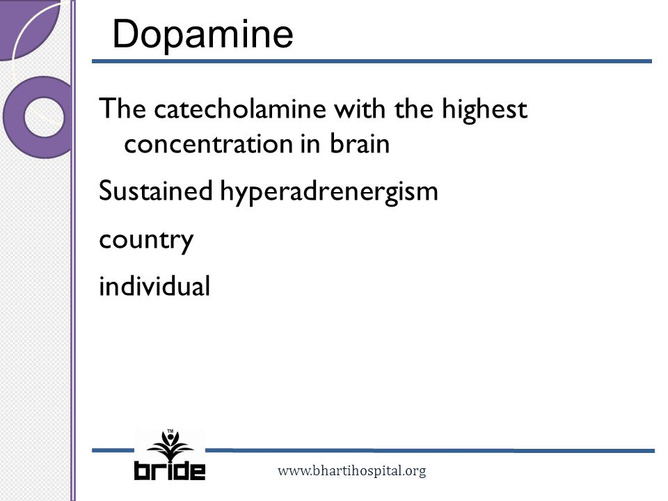 Dopamine The catecholamine with the highest concentration in brain Sustained hyperadrenergism country individual
