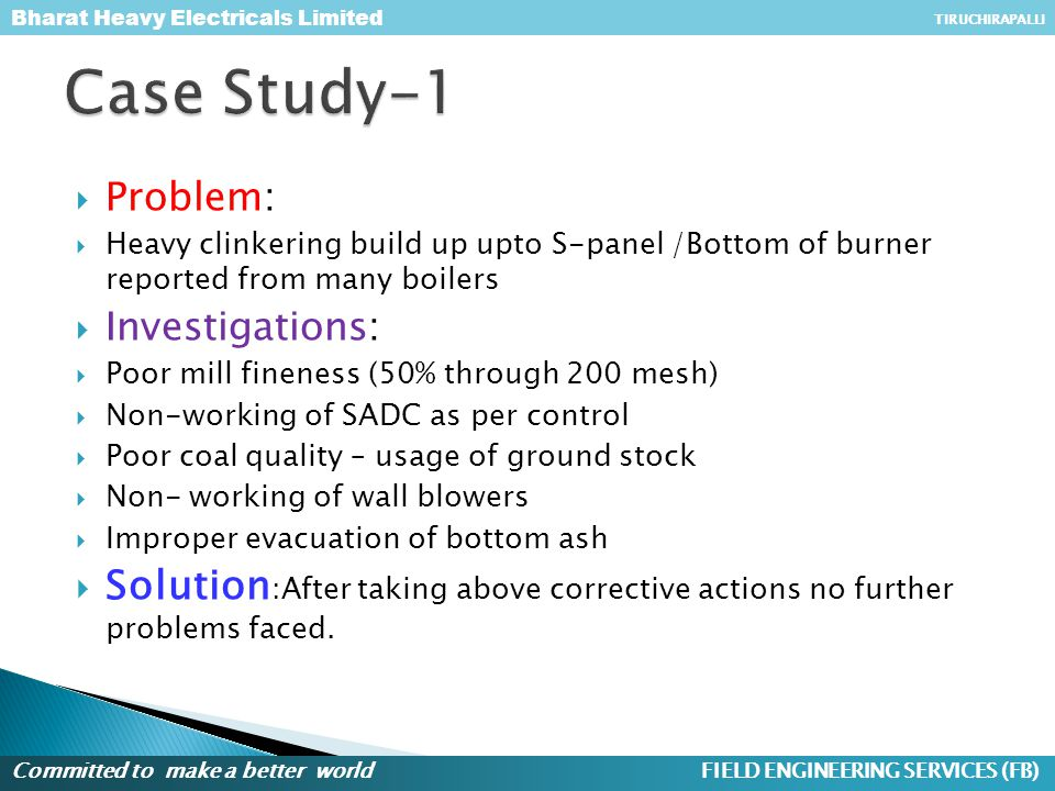 Case Study-1 Problem: Heavy clinkering build up upto S-panel /Bottom of burner reported from many boilers.