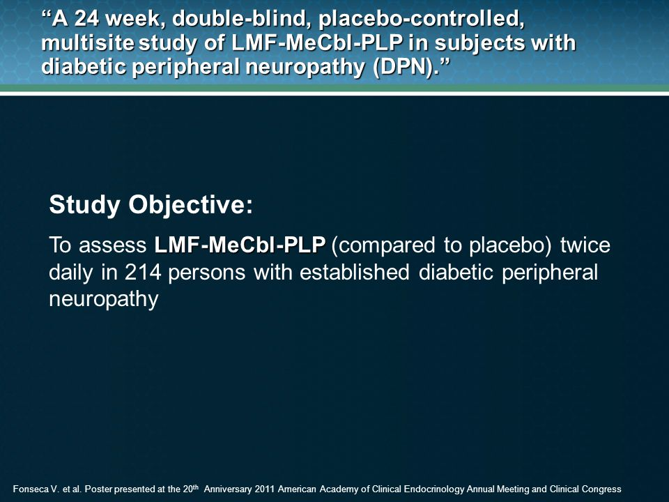 A 24 week, double-blind, placebo-controlled, multisite study of LMF-MeCbl-PLP in subjects with diabetic peripheral neuropathy (DPN).