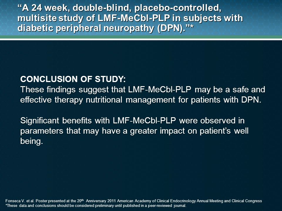 A 24 week, double-blind, placebo-controlled, multisite study of LMF-MeCbl-PLP in subjects with diabetic peripheral neuropathy (DPN). *