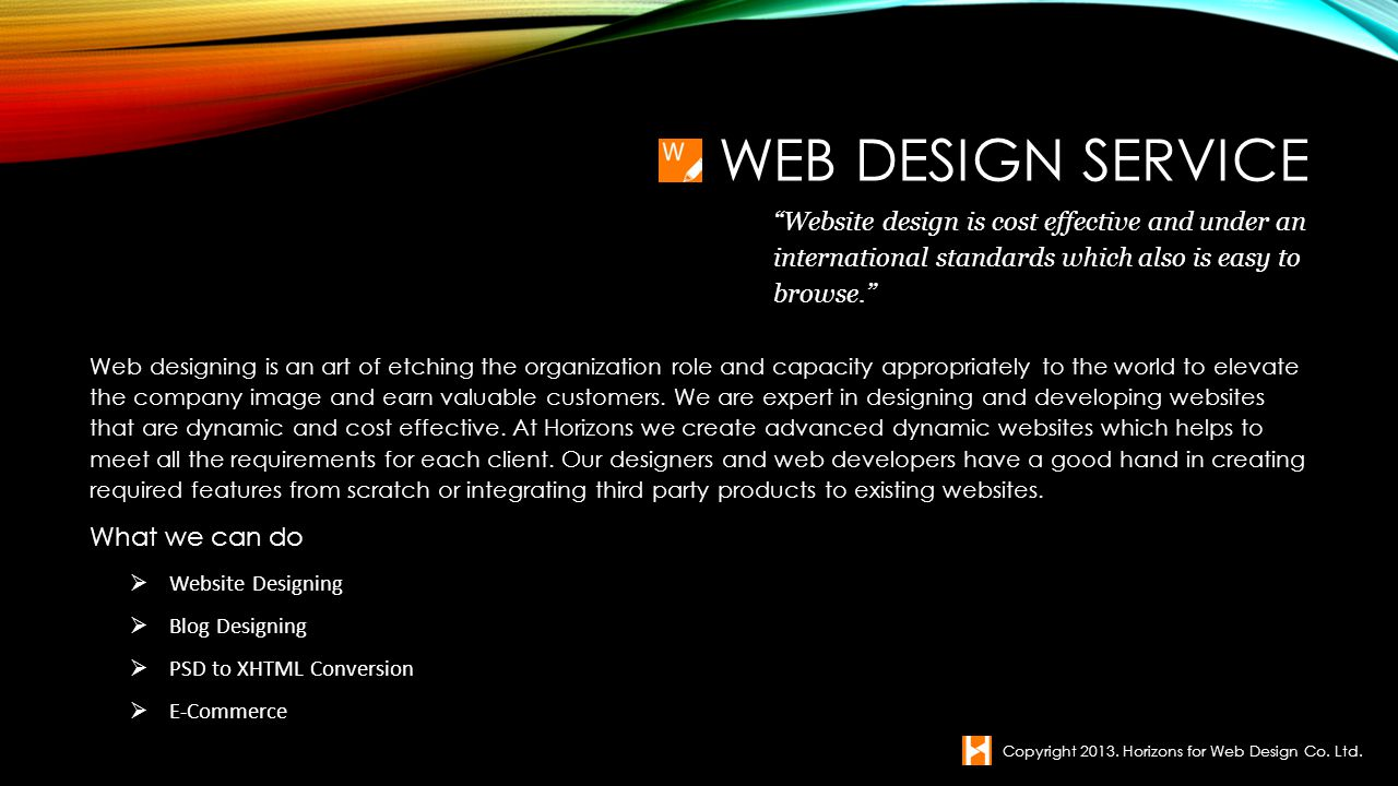Web Design service Website design is cost effective and under an international standards which also is easy to browse.