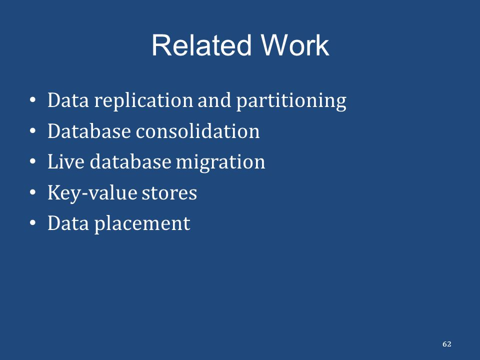 Related Work Data replication and partitioning Database consolidation