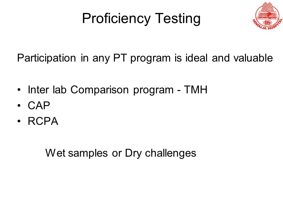 Proficiency Testing Participation in any PT program is ideal and valuable. Inter lab Comparison program - TMH.
