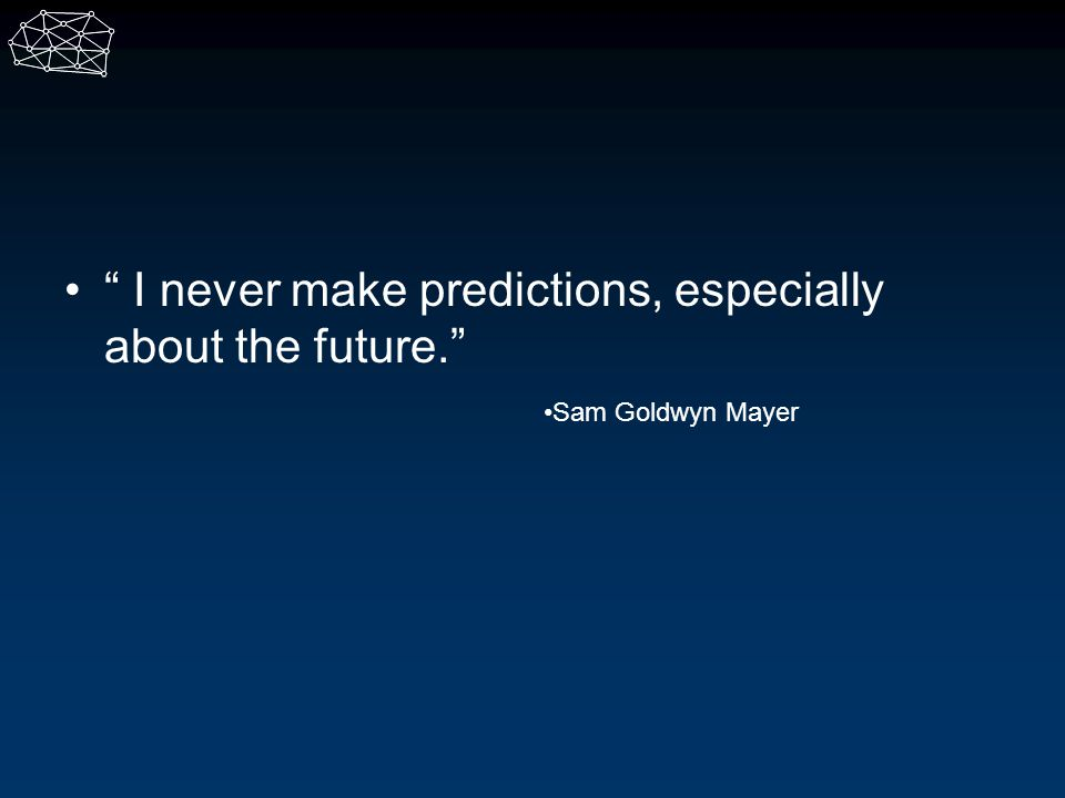 I never make predictions, especially about the future.