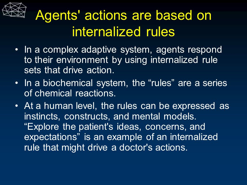 Agents actions are based on internalized rules