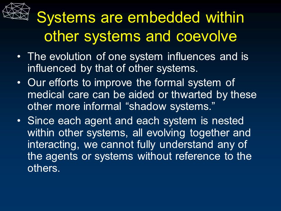 Systems are embedded within other systems and co­evolve