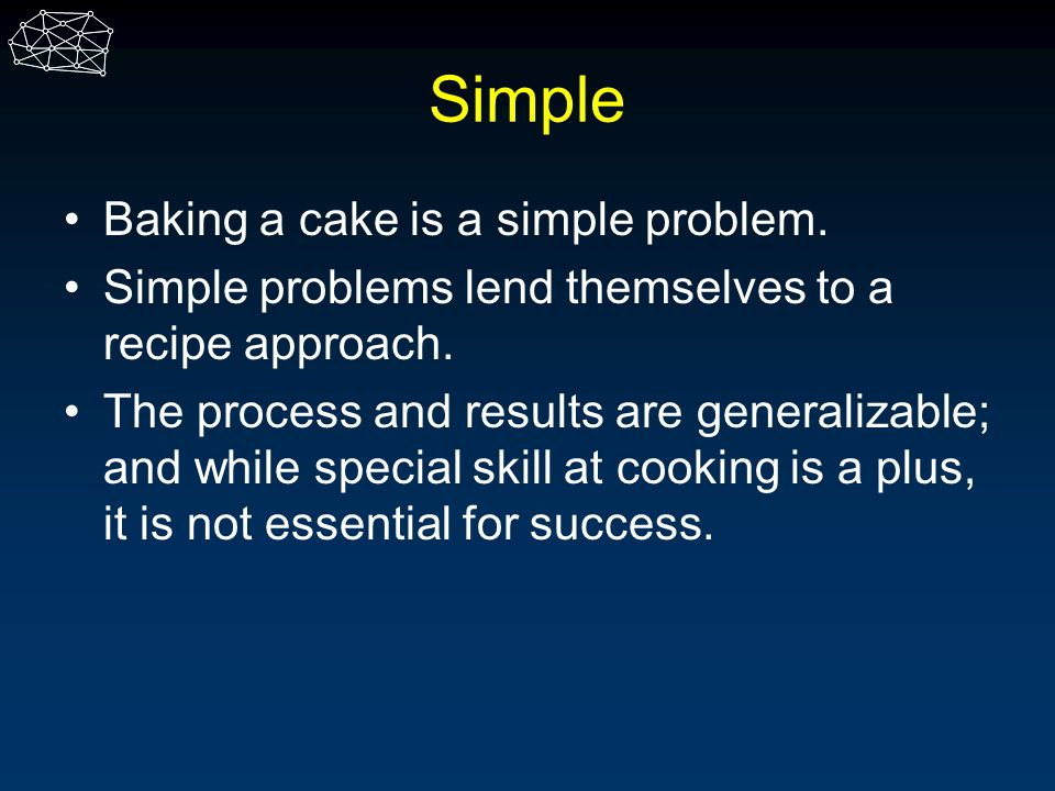 Simple Baking a cake is a simple problem.