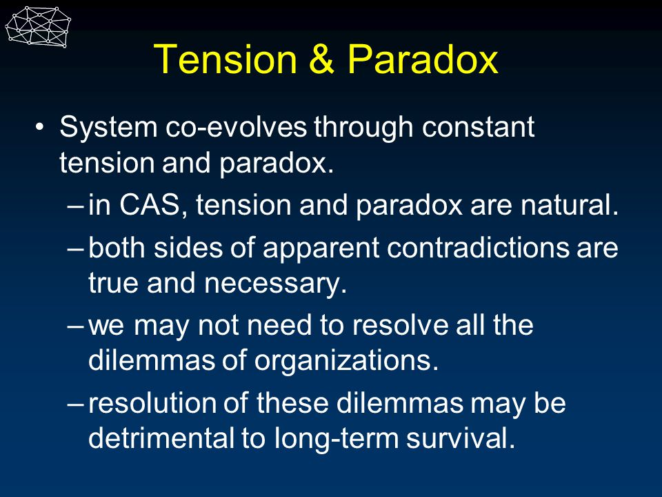 Tension & Paradox System co-evolves through constant tension and paradox. in CAS, tension and paradox are natural.