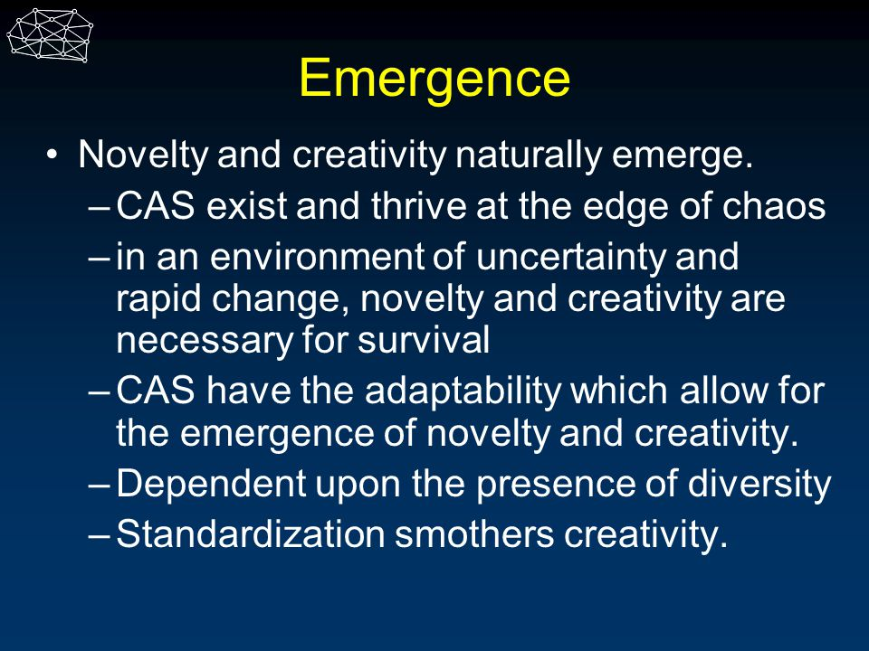Emergence Novelty and creativity naturally emerge.