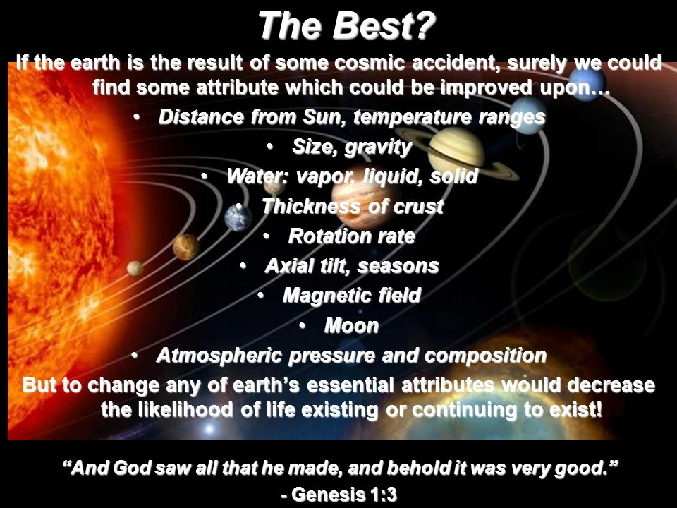 The Best If the earth is the result of some cosmic accident, surely we could find some attribute which could be improved upon…