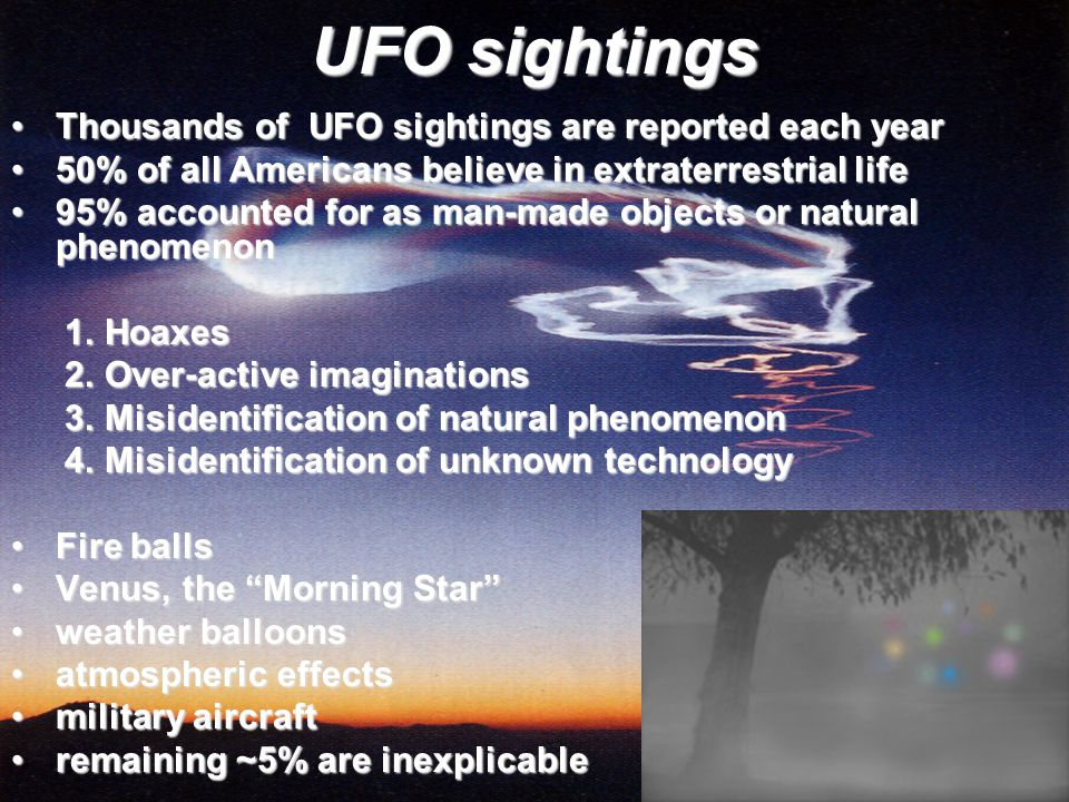 UFO sightings Thousands of UFO sightings are reported each year