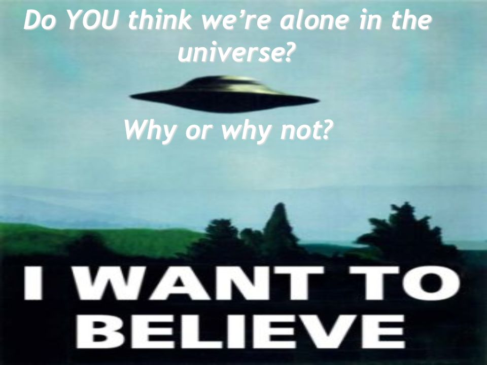 Do YOU think we're alone in the universe