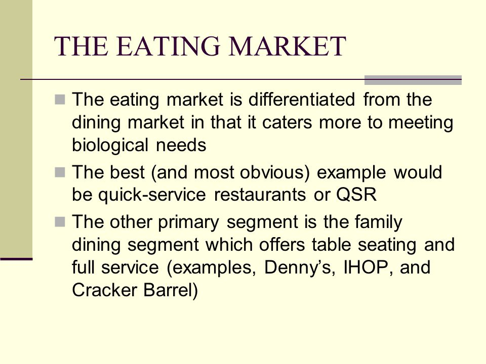 THE EATING MARKET The eating market is differentiated from the dining market in that it caters more to meeting biological needs.