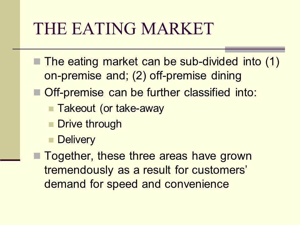 THE EATING MARKET The eating market can be sub-divided into (1) on-premise and; (2) off-premise dining.