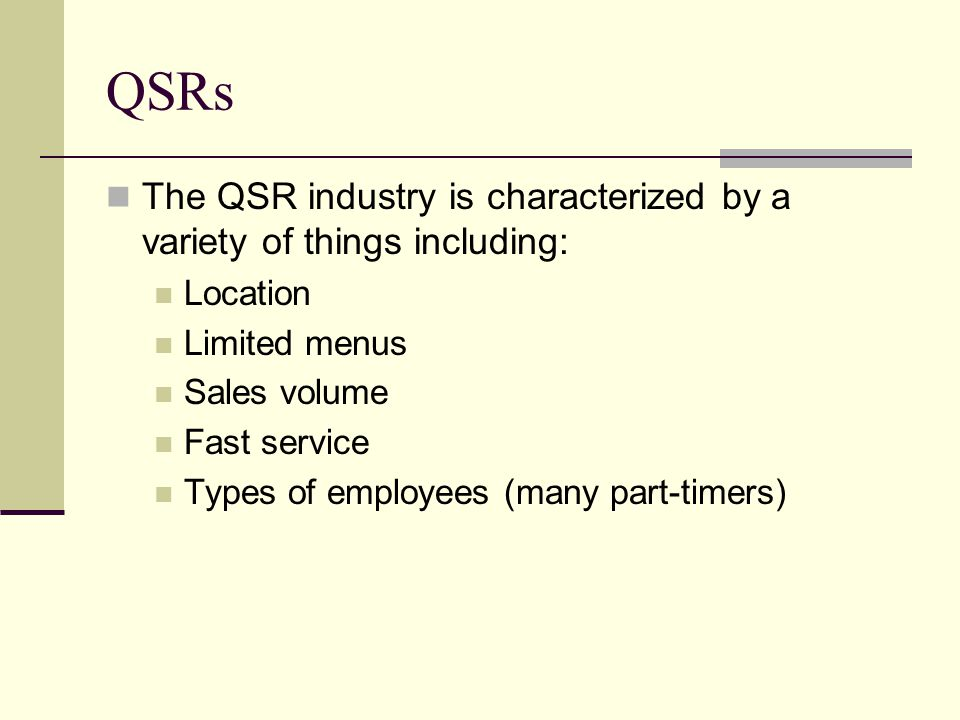 QSRs The QSR industry is characterized by a variety of things including: Location. Limited menus.