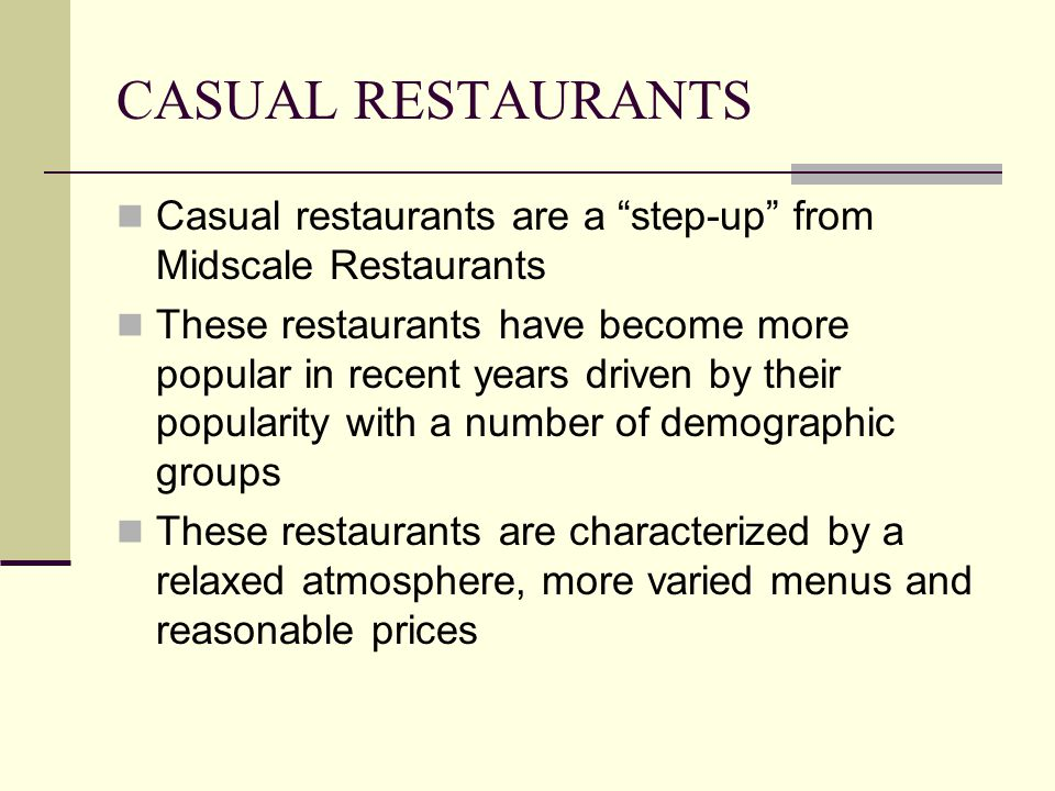 CASUAL RESTAURANTS Casual restaurants are a step-up from Midscale Restaurants.