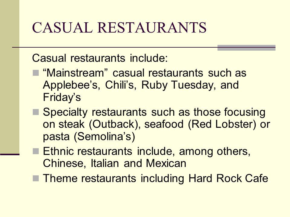 CASUAL RESTAURANTS Casual restaurants include: