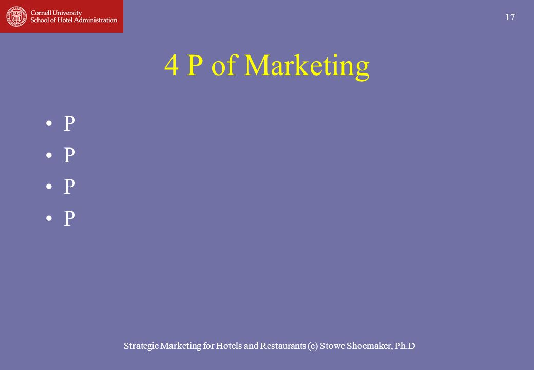 4 P of Marketing P Strategic Marketing for Hotels and Restaurants (c) Stowe Shoemaker, Ph.D