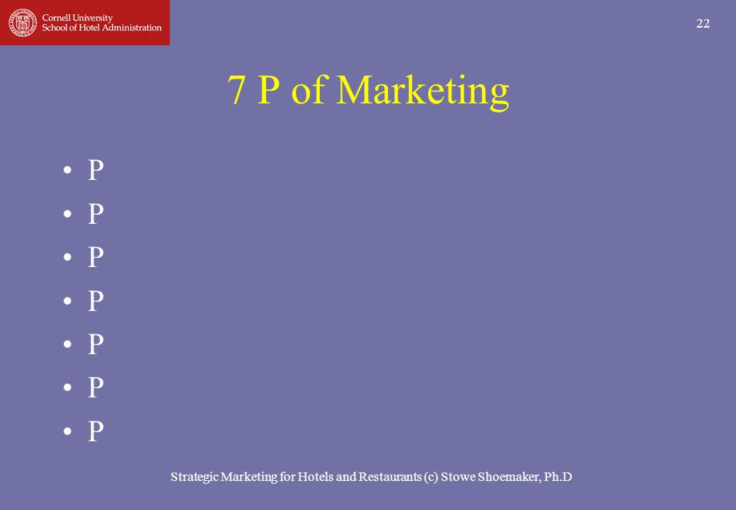 7 P of Marketing P Strategic Marketing for Hotels and Restaurants (c) Stowe Shoemaker, Ph.D