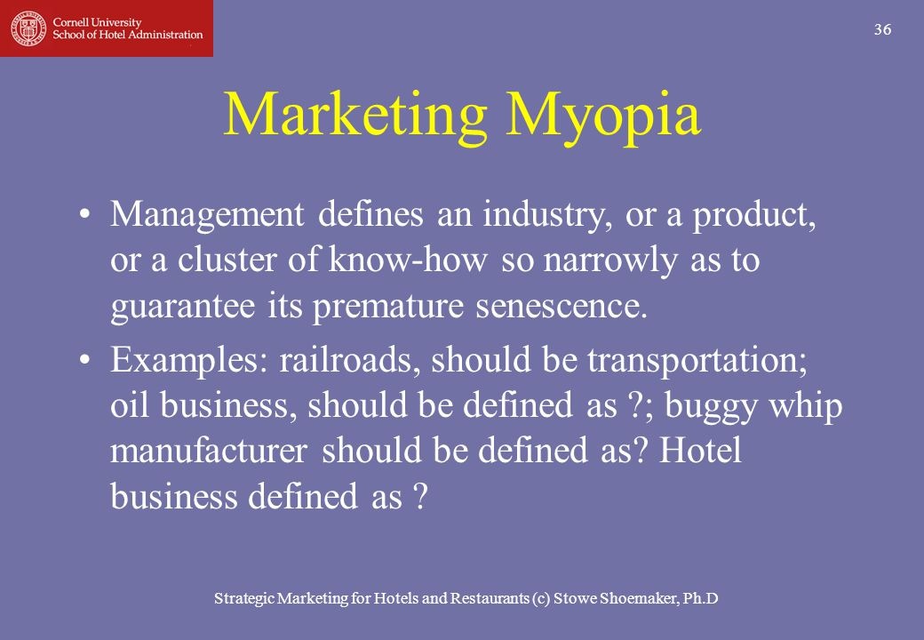 Marketing Myopia Management defines an industry, or a product, or a cluster of know-how so narrowly as to guarantee its premature senescence.