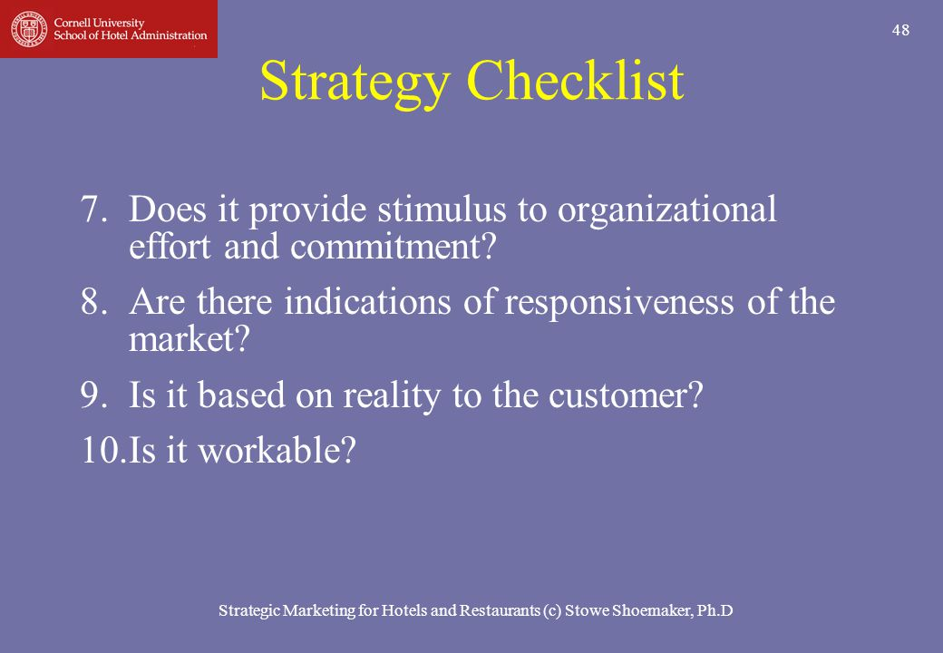 Strategy Checklist Does it provide stimulus to organizational effort and commitment Are there indications of responsiveness of the market