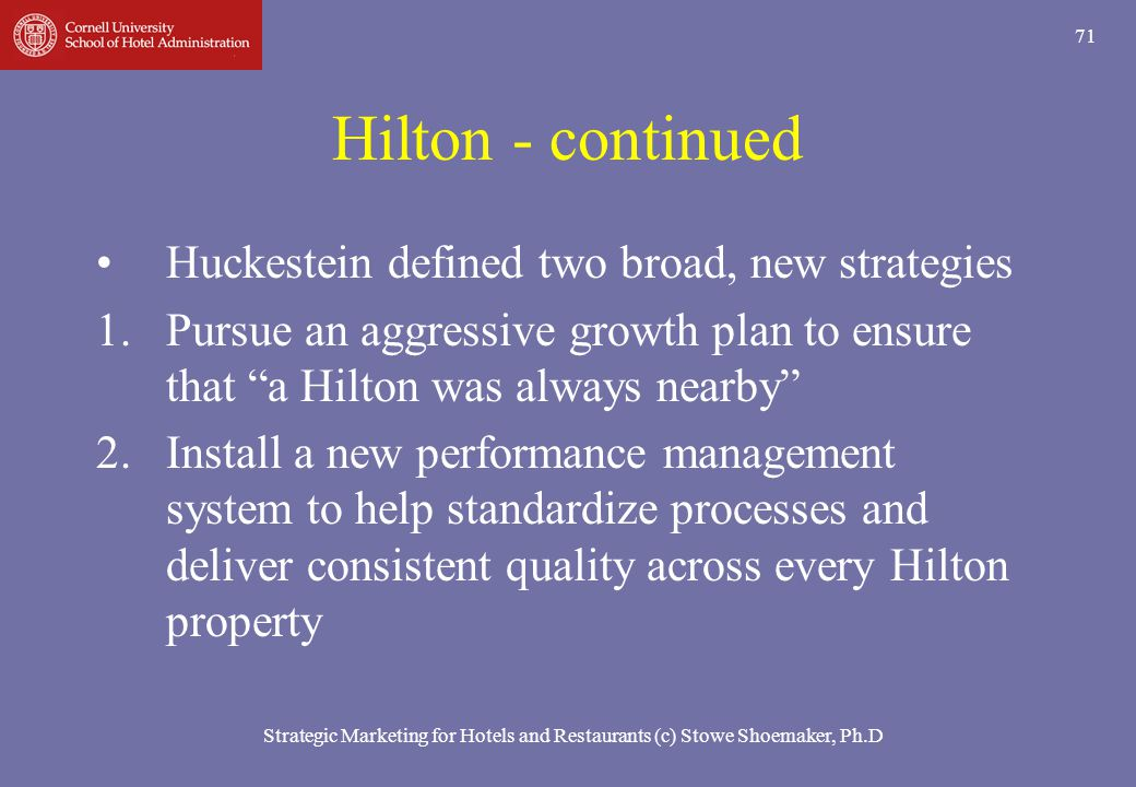 Hilton - continued Huckestein defined two broad, new strategies