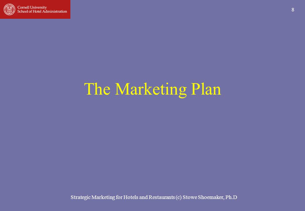 The Marketing Plan Strategic Marketing for Hotels and Restaurants (c) Stowe Shoemaker, Ph.D